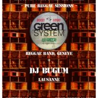 15/02 – Green system + DJ Bugum (reggae, CH)